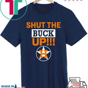 Astros Shut The Buck Up Shirts for Mens Womens Kids