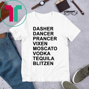 Dasher Dancer Prancer Vixen Moscato Vodka Tequila Blitzen T-Shirts