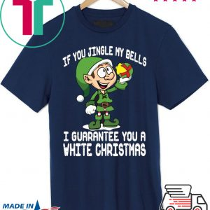 Elf If You Jingle My Bells I'll Guarantee You A White Christmas 2020 T-Shirt