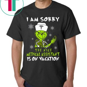 Grinch I am sorry the nice medical assistant is on vacation tee shirt