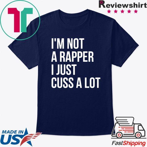 I'm not a rapper I just cuss a lot tee shirt