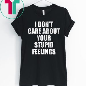 I Don't Care About Your Stupid Feelings Becky Lynch T-Shirts