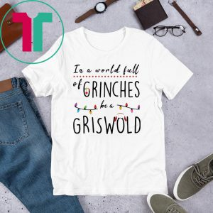 IN A WORLD FULL OF GRINCHES BE A GRISWOLD CHRISTMAS 2020 SHIRT