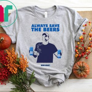 Jeff Adams Baseball Always Save The Beers Bud Light Tee Shirt