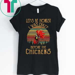 Let's be honest I was crazy before the chickens vintage tee shirt