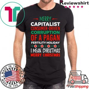 Merry Capitalist Corruption of a Pagan Holiday Shirts