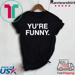 Yu Are Funny Tee Shirt