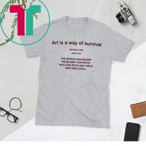 Art is a way of survival imaging yoko yoko ono t-shirt