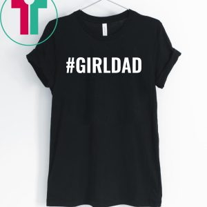 #GirlDad Teaching My Girls To Follow Their Dreams Shirt