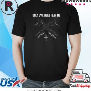 ONLY EVIL NEED FEAR ME 2020 SHIRTS