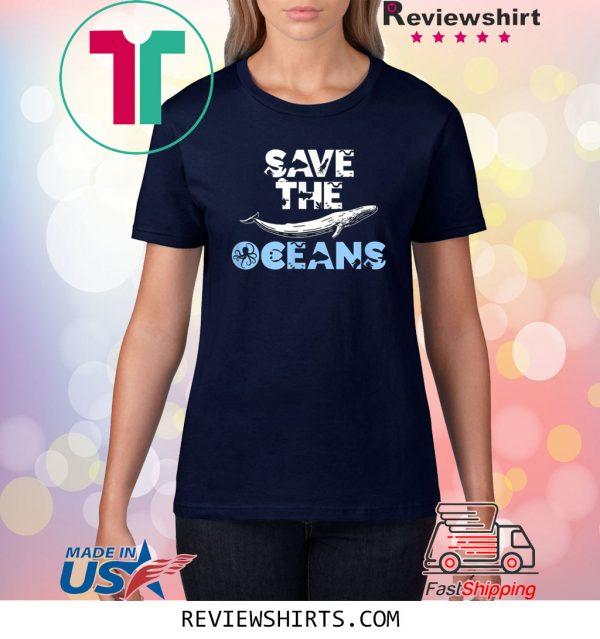 Save the Oceans Sea and Ocean Environment Awareness Lovers Tee Shirt