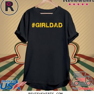 #girldad Girl Dad Father of Girls T-Shirt