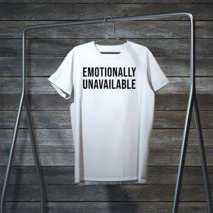 Emotionally Unavailable Tee Shirts