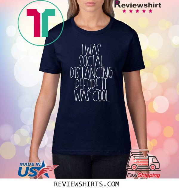 I Was Social Distancing Before It Was Cool Unisex T-Shirts