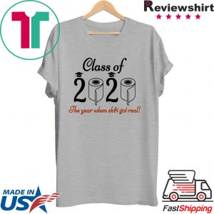 - Senior 2020 Shit Getting Real Shirt Class Of 2020 Graduation Senior Funny Quarantine T-Shirt