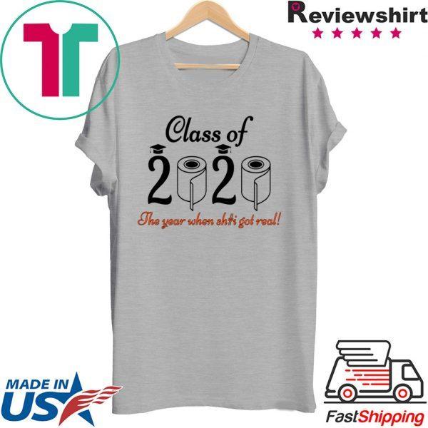 - Senior 2020 Shit Getting Real Shirt Class Of 2020 Graduation Senior Funny Quarantine T-Shirt