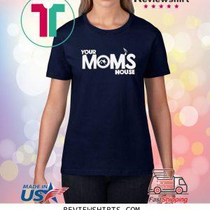 Your moms house merch 2020 tshirt