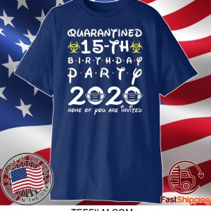 15th Birthday 2005 None of You Invited Quarantine T-Shirt