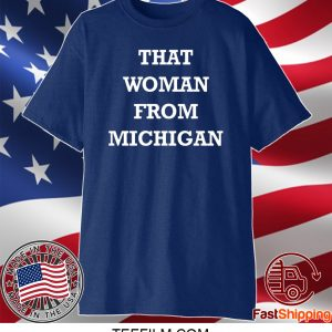 That Woman From Michigan Gretchen Whitmer Tee T Shirt Yollotees Shops