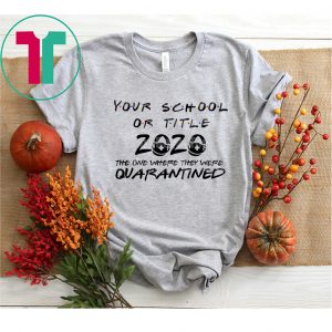 Your School Or Title The One Where We Were Quarantined Shirt