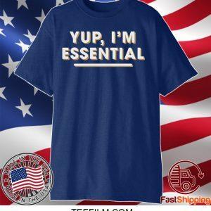 Yup I'm Essential Employee Pandemic Shirt