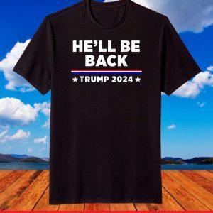 He'll Be Back Trump 2024 T-Shirt