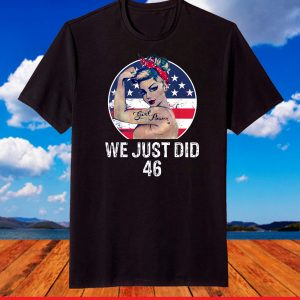 We Just Did 46 Shirt - We Just did 46 Inauguration Day 2021 T-Shirt
