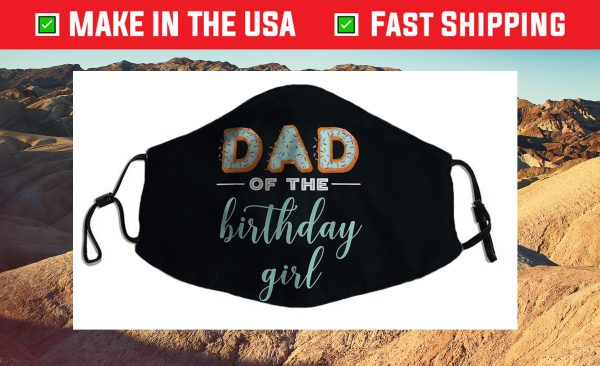 """""""Dad of the Birthday Girl""""- Family Donut Birthday Cloth Face Mask"""
